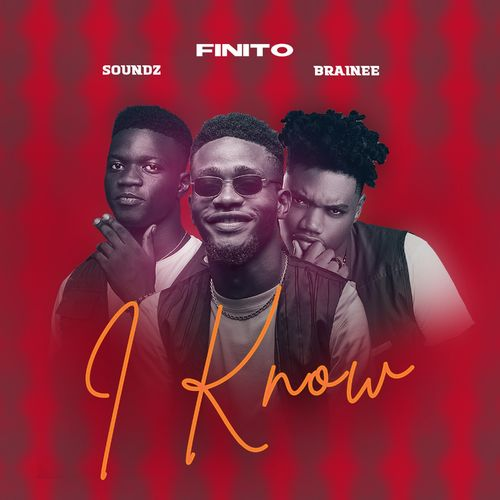 Finito  I Know Ft. Brainee, Soundz mp3 download
