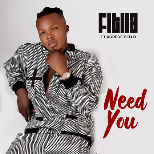 Fitila  Need You Ft. Korede Bello [Audio + Video] mp3 download