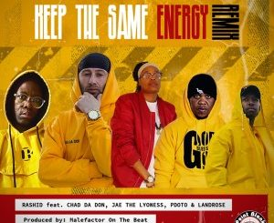 Rashid Kay  Keep The Same Energy (Remix) Ft. Pdot O, Chad Da Don, Landrose, Jae The Lyoness mp3 download