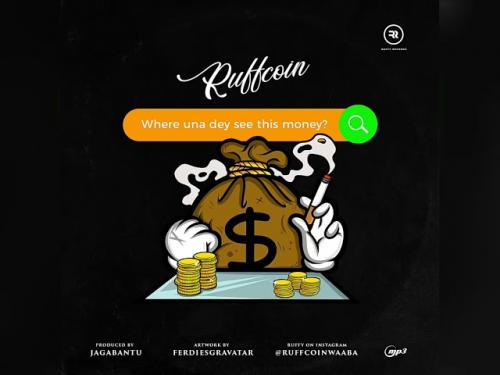 Ruffcoin Where Una Dey See This Money mp3 download