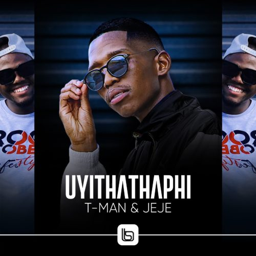 T-Man Ft. Jeje Uyithathaphi mp3 download