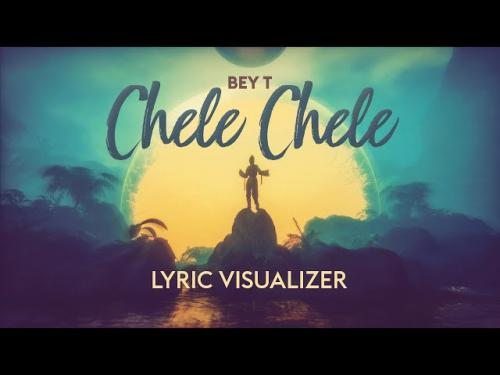 Bey T  Chele Chele mp3 download