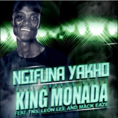 King Monada  Ngifuna Yakho Ft. TNS, Leon Lee, Mack Eaze mp3 download