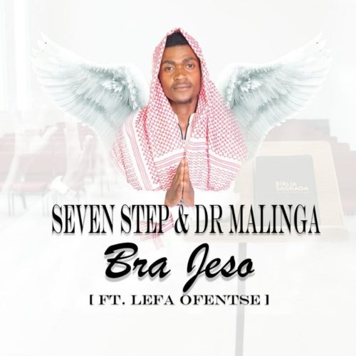 Seven Step & Dr Malinga  Bra Jeso Ft. Lefa Ofentse mp3 download