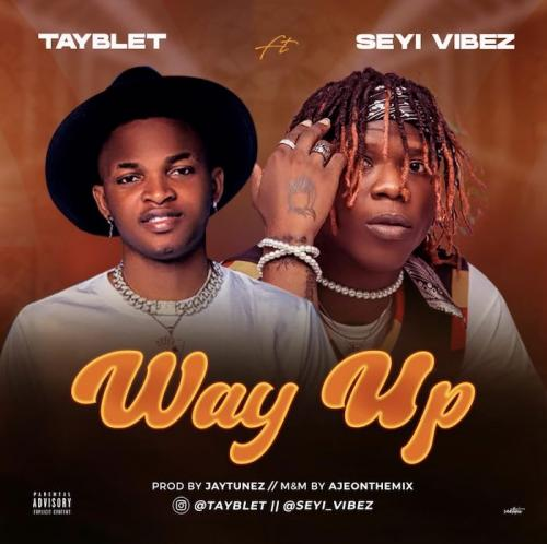 Tayblet  Way Up Ft. Seyi Vibez mp3 download